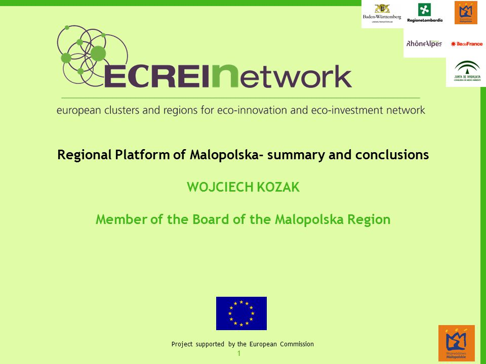 1 Project supported by the European Commission Regional Platform of Malopolska- summary and conclusions WOJCIECH KOZAK Member of the Board of the Malo