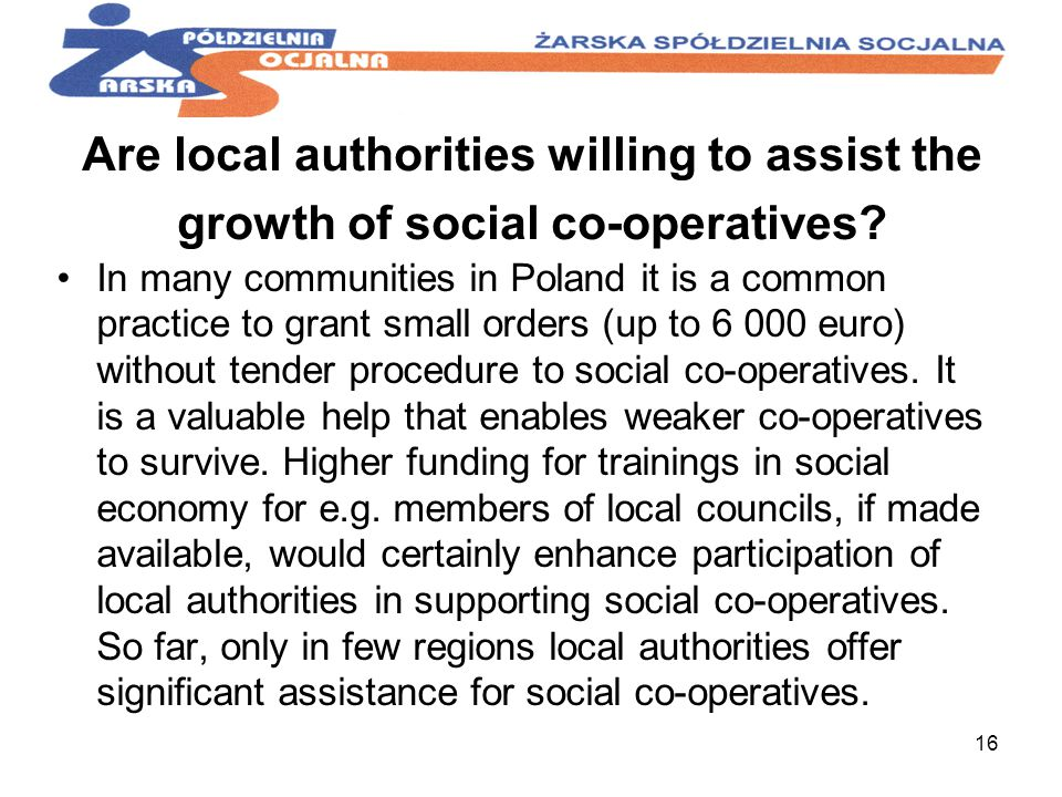 16 Are local authorities willing to assist the growth of social co-operatives.