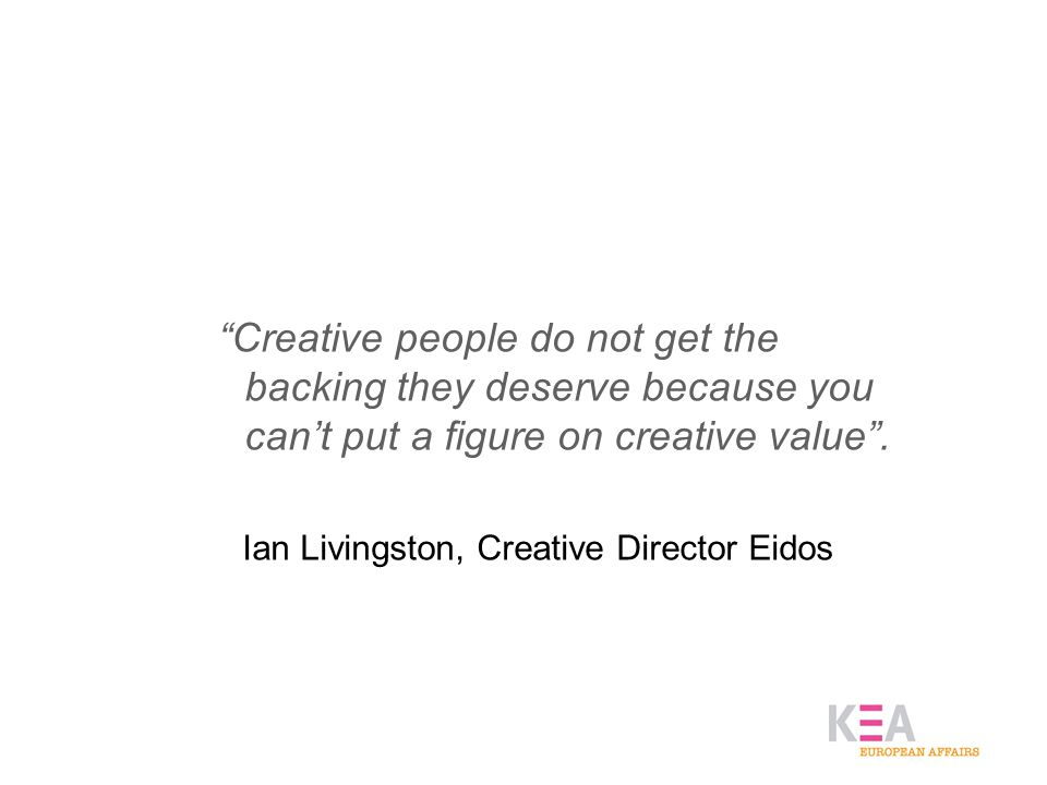 Creative people do not get the backing they deserve because you can't put a figure on creative value .