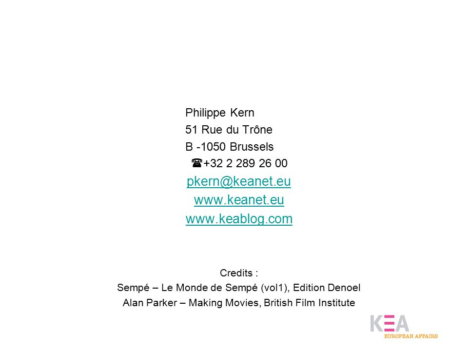 Philippe Kern 51 Rue du Trône B -1050 Brussels  +32 2 289 26 00 pkern@keanet.eu www.keanet.eu www.keablog.com Credits : Sempé – Le Monde de Sempé (vol1), Edition Denoel Alan Parker – Making Movies, British Film Institute