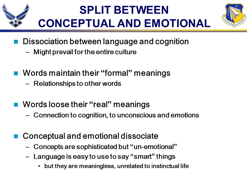 "SPLIT BETWEEN CONCEPTUAL AND EMOTIONAL Dissociation between language and cognition –Might prevail for the entire culture Words maintain their "" formal"