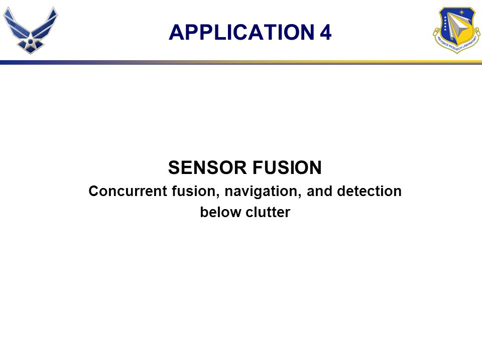 APPLICATION 4 SENSOR FUSION Concurrent fusion, navigation, and detection below clutter