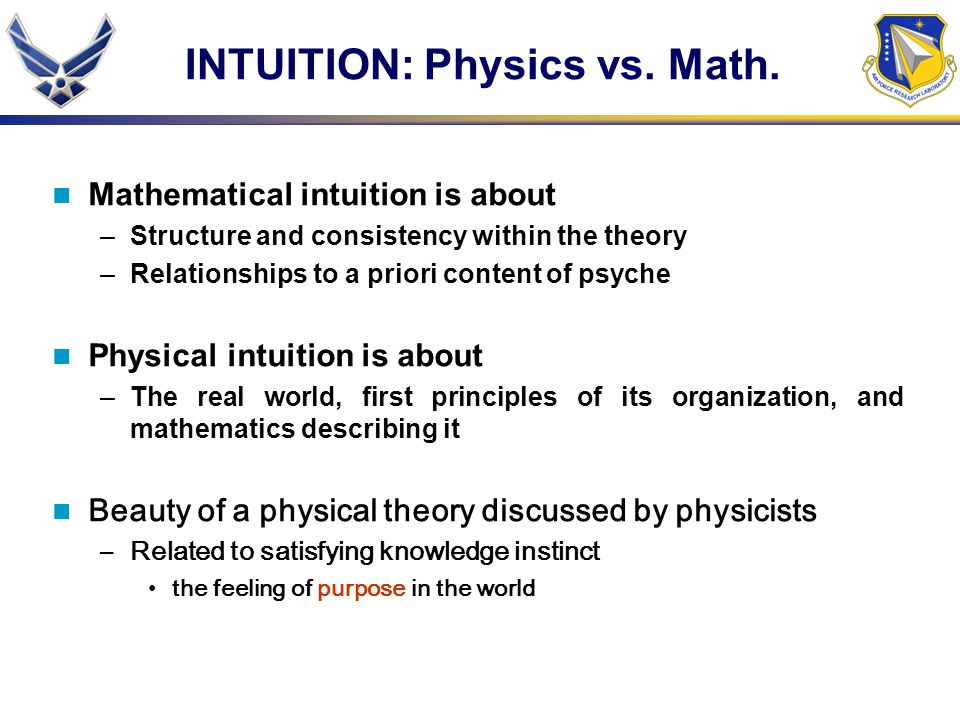 INTUITION: Physics vs. Math. Mathematical intuition is about –Structure and consistency within the theory –Relationships to a priori content of psyche