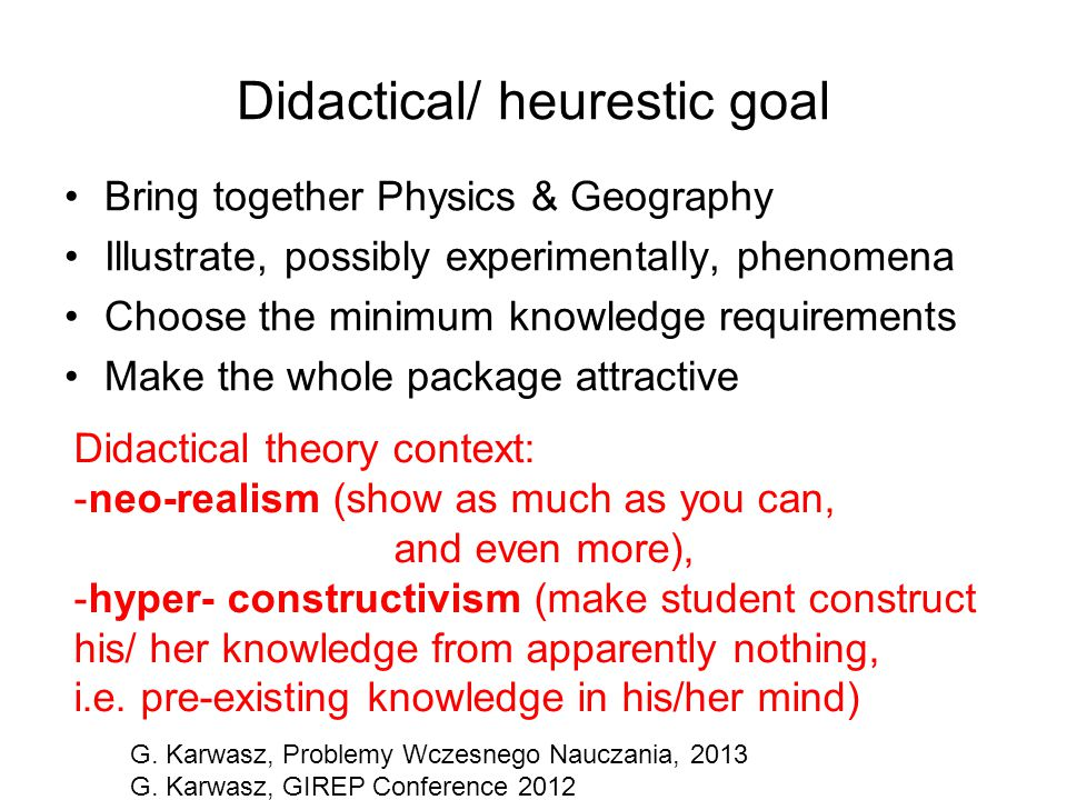 Didactical/ heurestic goal Bring together Physics & Geography Illustrate, possibly experimentally, phenomena Choose the minimum knowledge requirements
