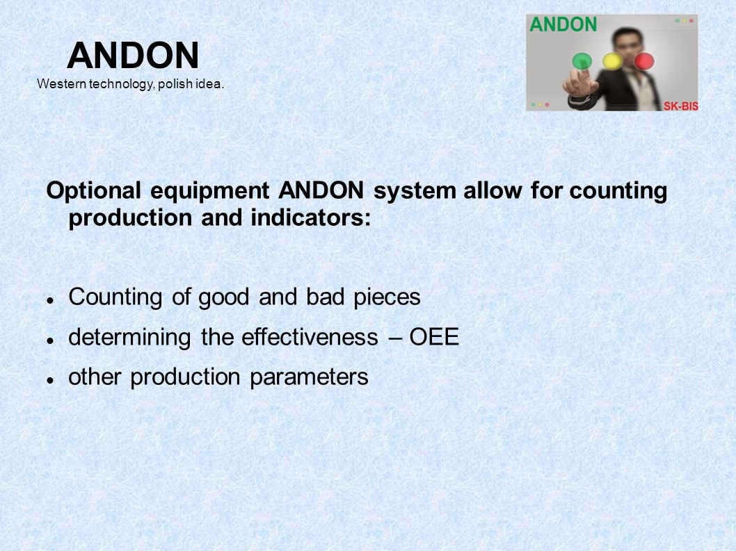 Our system ANDON is characterized by: reliability, simplicity of construction and assembly fast modernization the ability to adapt to individual needs intuitive operation and excellent visualization of events and information high ergonomics taken into account at the design stage ability to set up remote access service ANDON Western technology, polish idea.