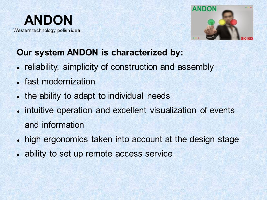 Our system ANDON is characterized by: reliability, simplicity of construction and assembly fast modernization the ability to adapt to individual needs