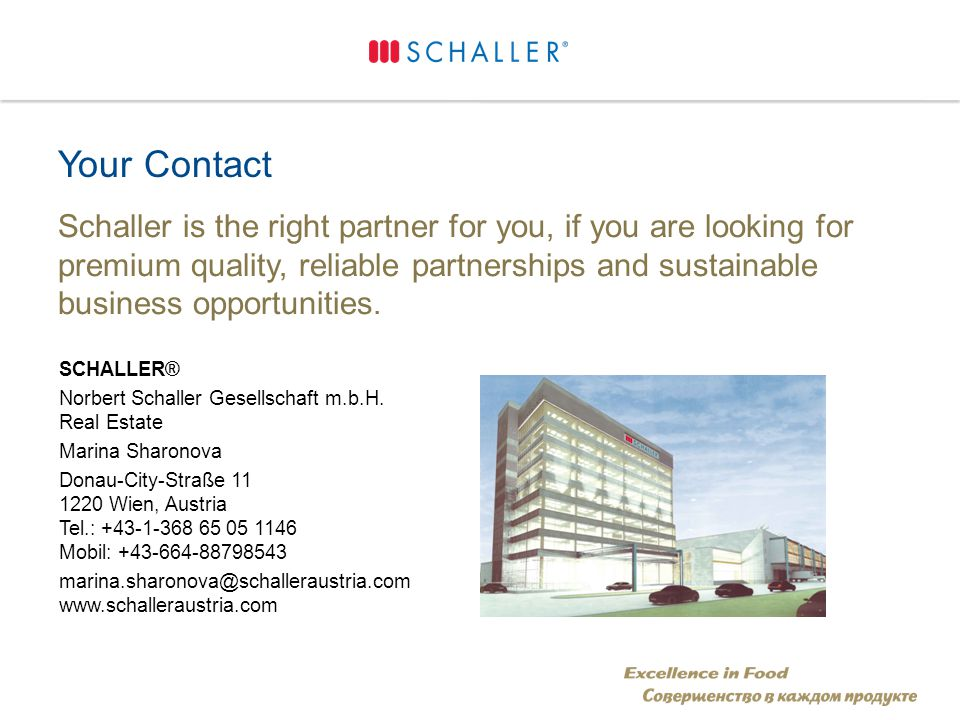 Your Contact Schaller is the right partner for you, if you are looking for premium quality, reliable partnerships and sustainable business opportunities.