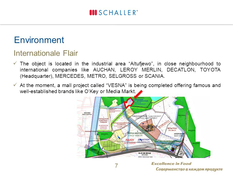 Environment Internationale Flair The object is located in the industrial area Altufjewo , in close neighbourhood to international companies like AUCHAN, LEROY MERLIN, DECATLON, TOYOTA (Headquarter), MERCEDES, METRO, SELGROSS or SCANIA.