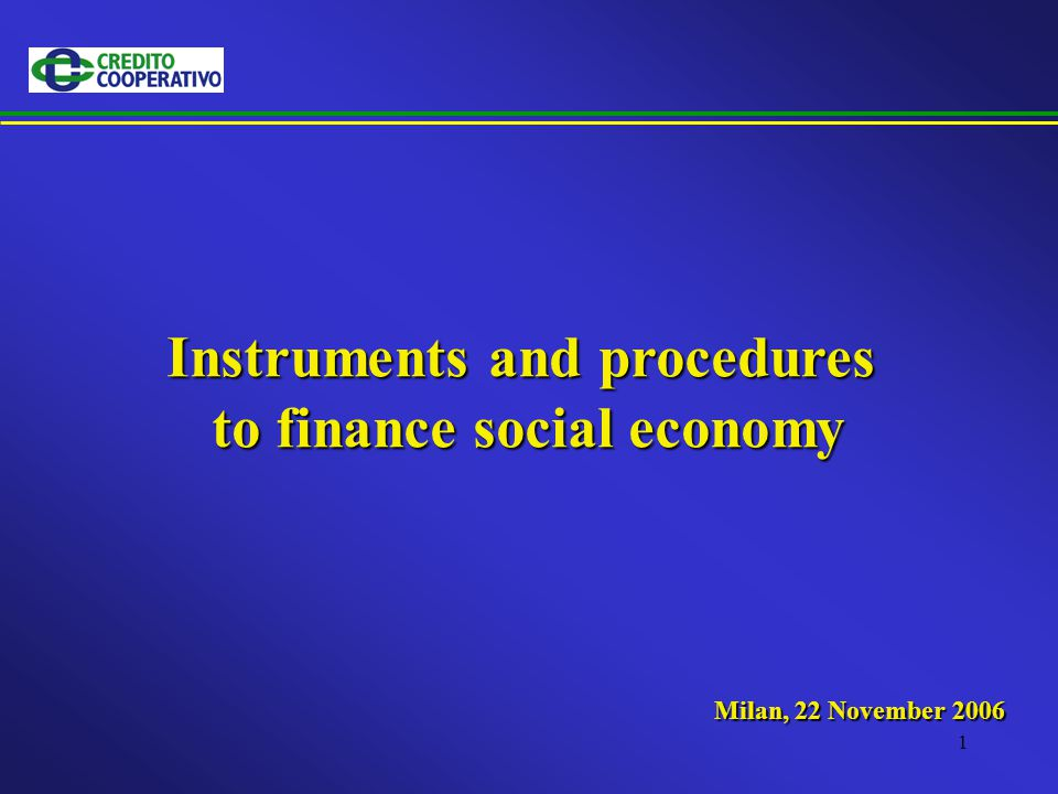 1 Instruments and procedures to finance social economy Milan, 22 November 2006
