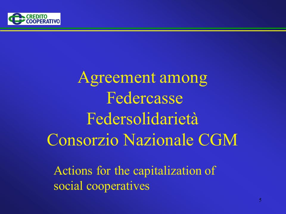 5 Agreement among Federcasse Federsolidarietà Consorzio Nazionale CGM Actions for the capitalization of social cooperatives