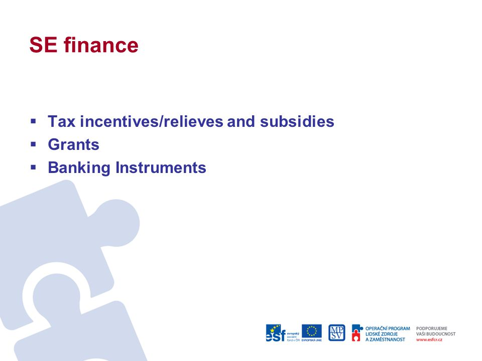 SE finance  Tax incentives/relieves and subsidies  Grants  Banking Instruments