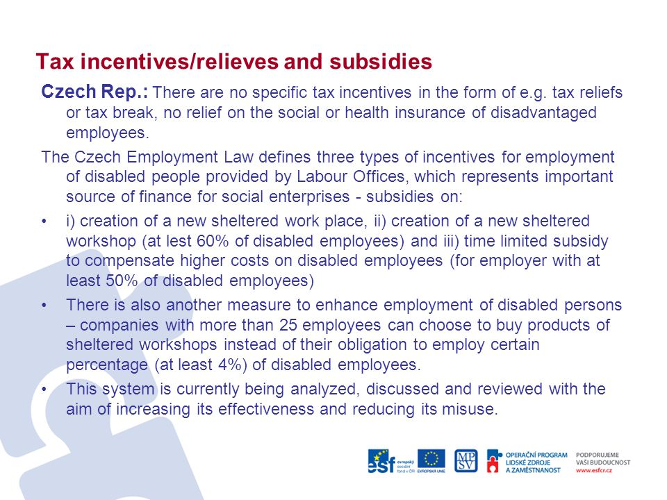 Tax incentives/relieves and subsidies Czech Rep.: There are no specific tax incentives in the form of e.g. tax reliefs or tax break, no relief on the