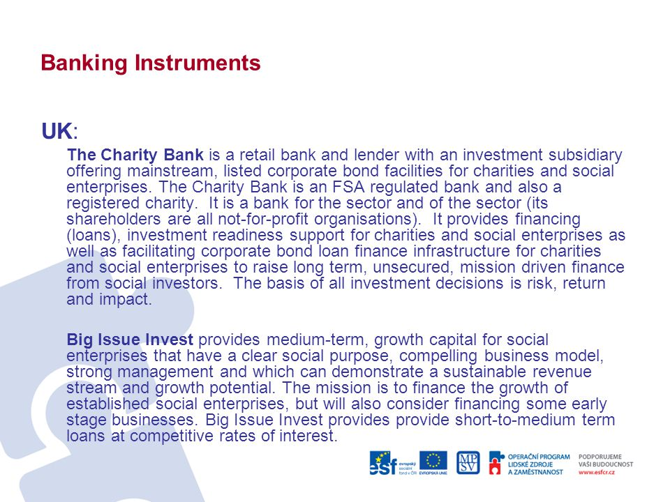 Banking Instruments UK: The Charity Bank is a retail bank and lender with an investment subsidiary offering mainstream, listed corporate bond faciliti