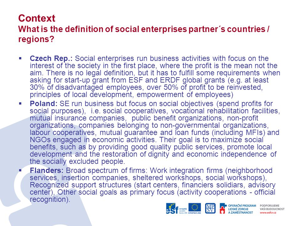 Context What is the definition of social enterprises partner´s countries / regions?  Czech Rep.: Social enterprises run business activities with focu