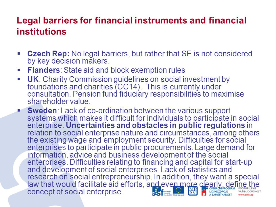 Legal barriers for financial instruments and financial institutions  Czech Rep: No legal barriers, but rather that SE is not considered by key decisi