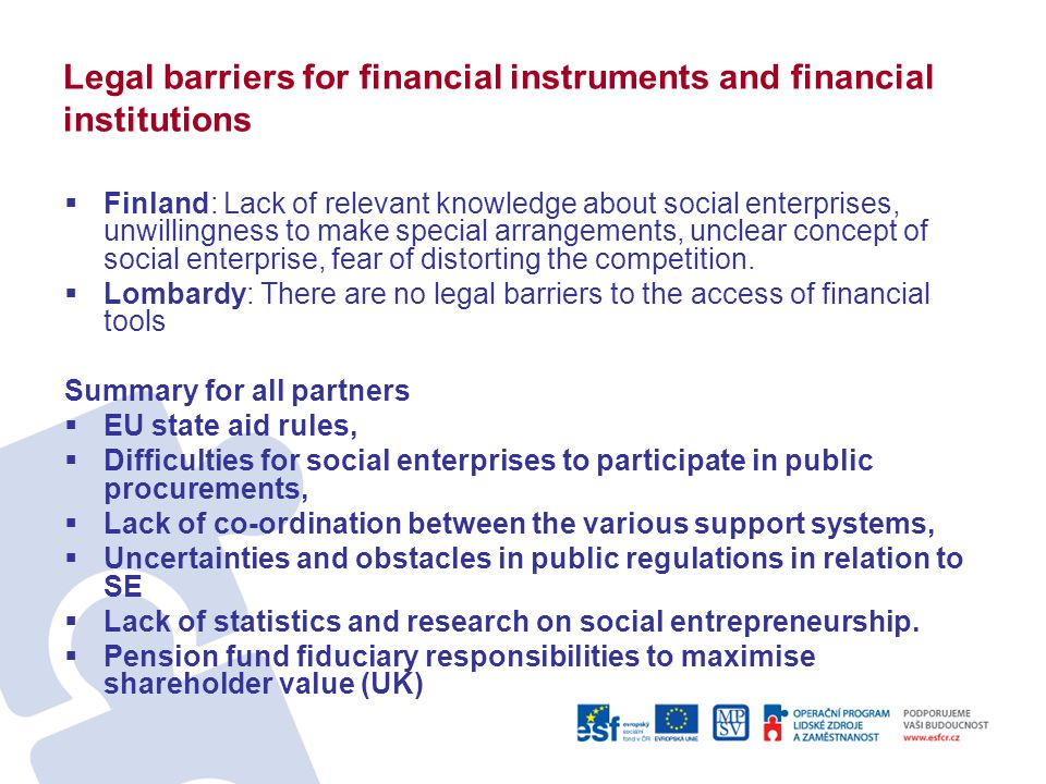 Legal barriers for financial instruments and financial institutions  Finland: Lack of relevant knowledge about social enterprises, unwillingness to m