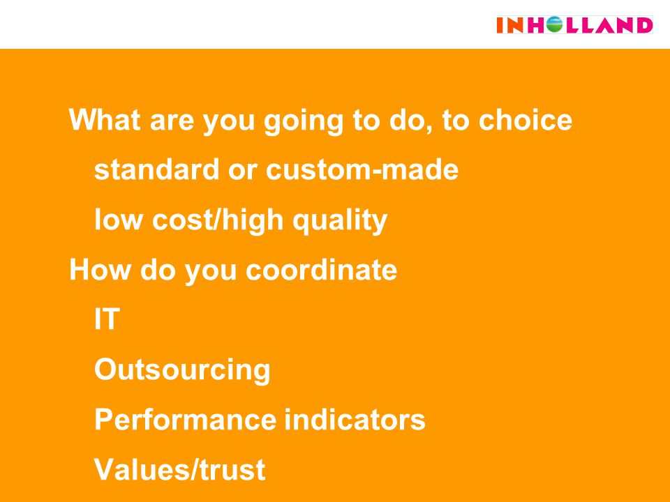 What are you going to do, to choice standard or custom-made low cost/high quality How do you coordinate IT Outsourcing Performance indicators Values/trust