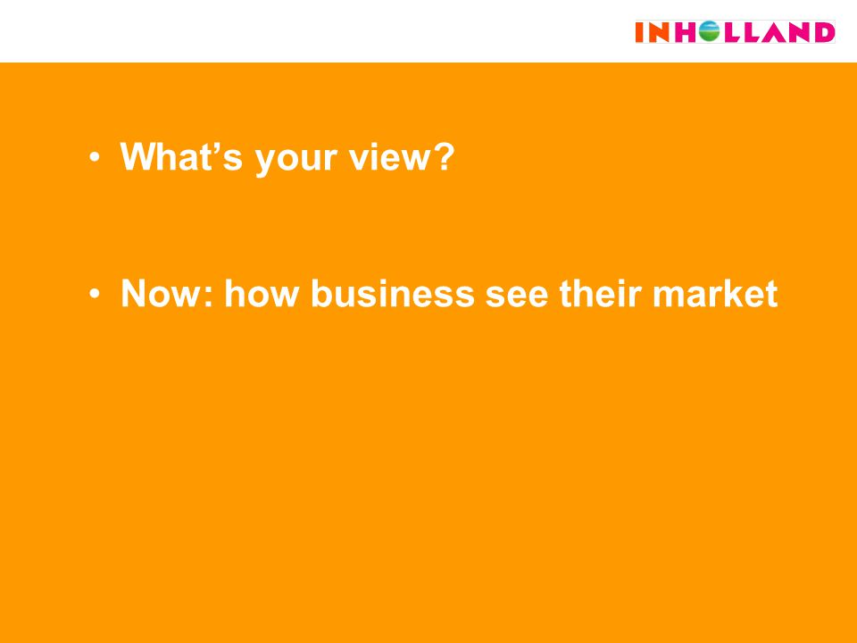 What's your view Now: how business see their market
