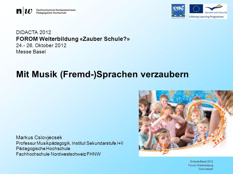 Didacta Basel 2012 Forum Weiterbildung Cslovjecsek DIDACTA 2012 FOROM Weiterbildung «Zauber Schule » 24.- 26.