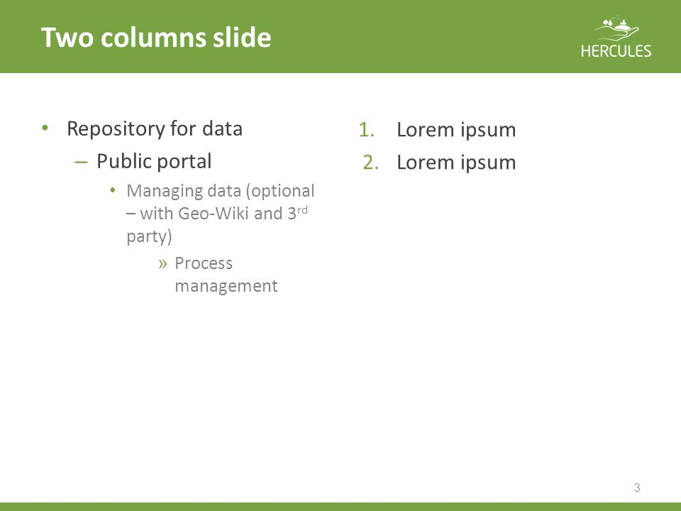 Two columns slide 3 1.Lorem ipsum 2.Lorem ipsum Repository for data – Public portal Managing data (optional – with Geo-Wiki and 3 rd party) » Process management