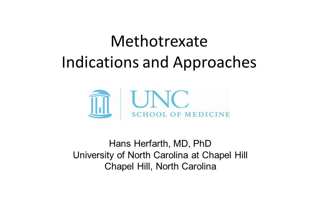 Methotrexate Indications and Approaches Hans Herfarth, MD, PhD University of North Carolina at Chapel Hill Chapel Hill, North Carolina