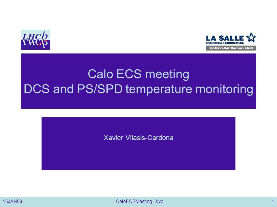 16JAN08CaloECSMeeting - Xvc1 Calo ECS meeting DCS and PS/SPD temperature monitoring Xavier Vilasis-Cardona
