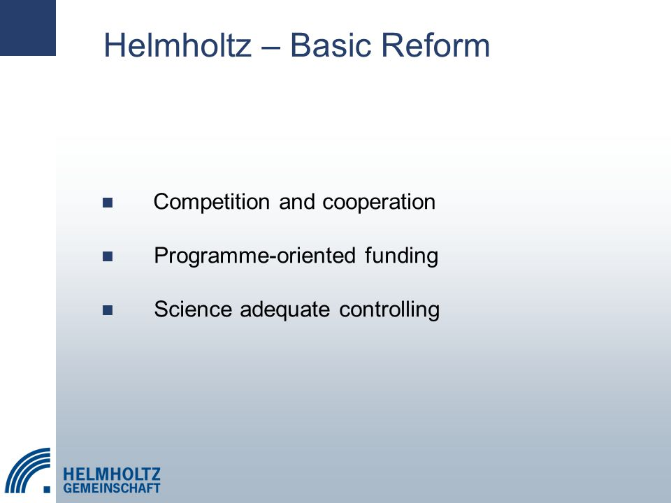 Helmholtz – Basic Reform Competition and cooperation Programme-oriented funding Science adequate controlling