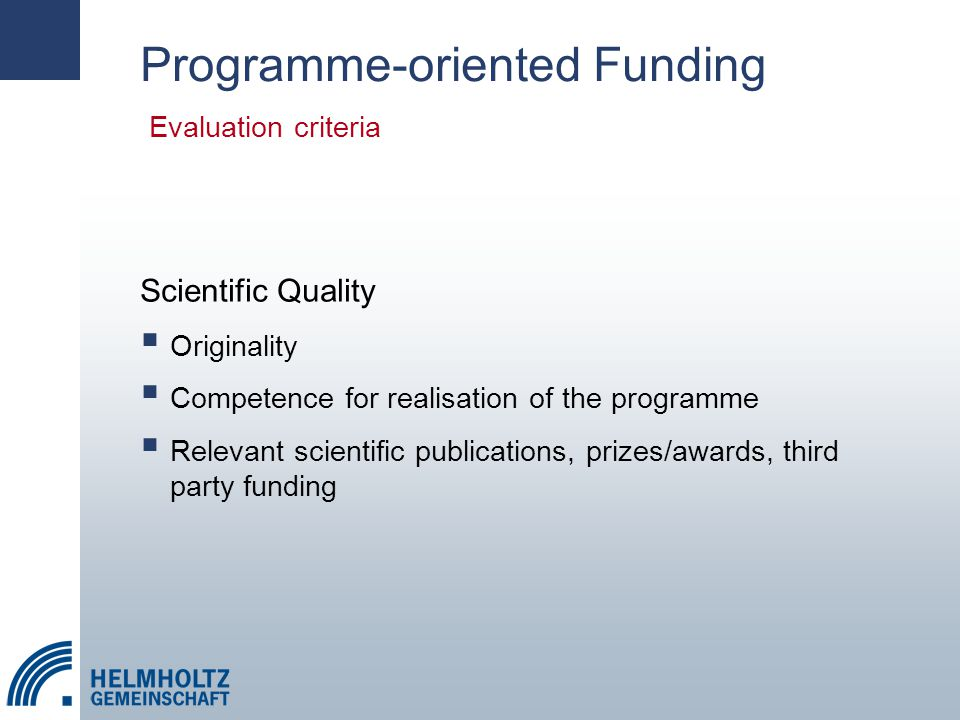 Scientific Quality  Originality  Competence for realisation of the programme  Relevant scientific publications, prizes/awards, third party funding Evaluation criteria Programme-oriented Funding