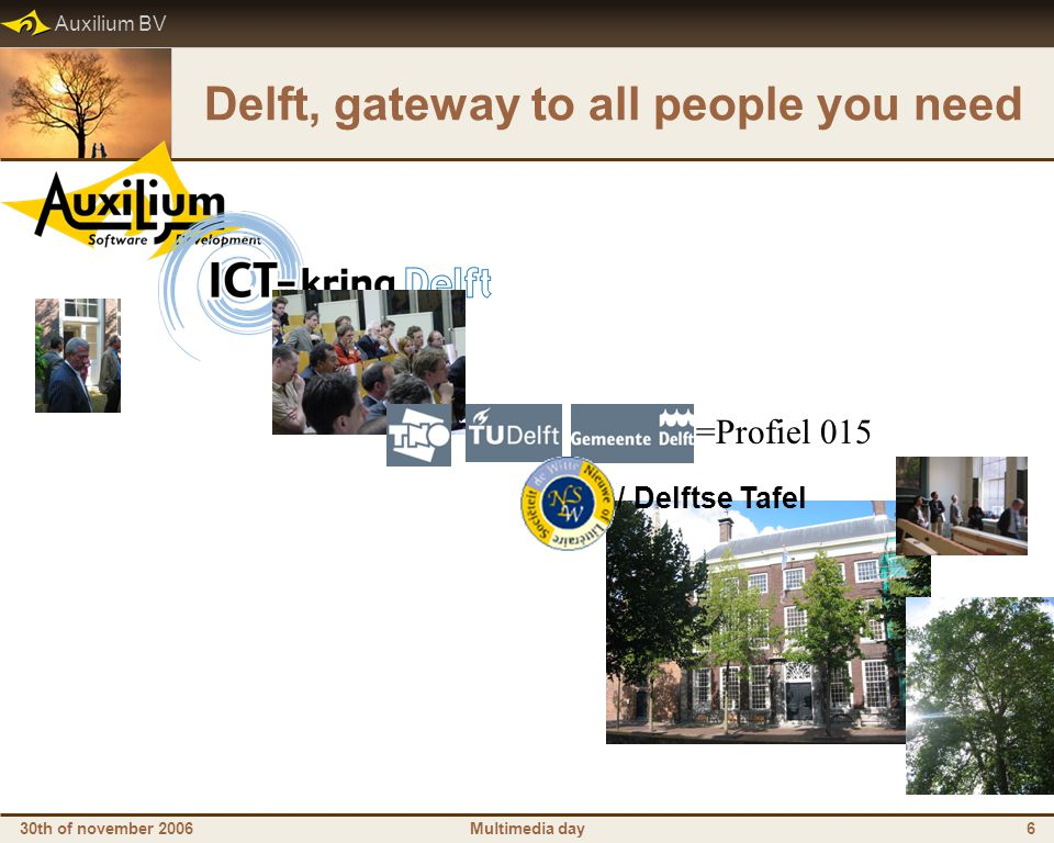 Auxilium BV 30th of november 2006Multimedia day6 Delft, gateway to all people you need / Delftse Tafel =Profiel 015