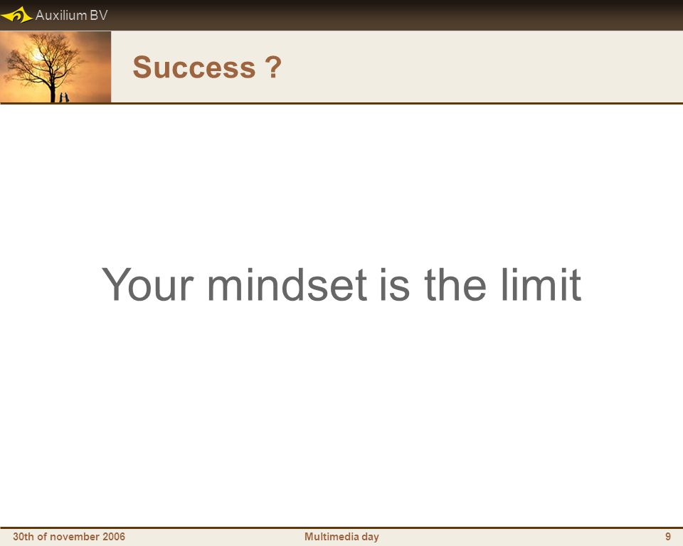Auxilium BV 30th of november 2006Multimedia day9 Success Your mindset is the limit