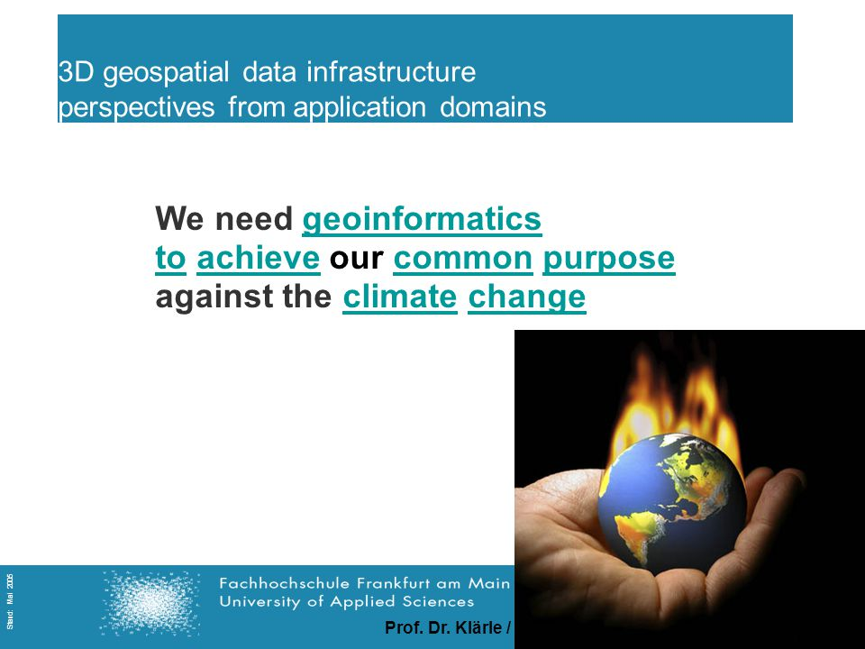 Prof. Dr. Klärle / Ludwig / Lanig / Gerds Folie 33 Stand: Mai 2005 We need geoinformaticsgeoinformatics toto achieve our common purposeachievecommonpu
