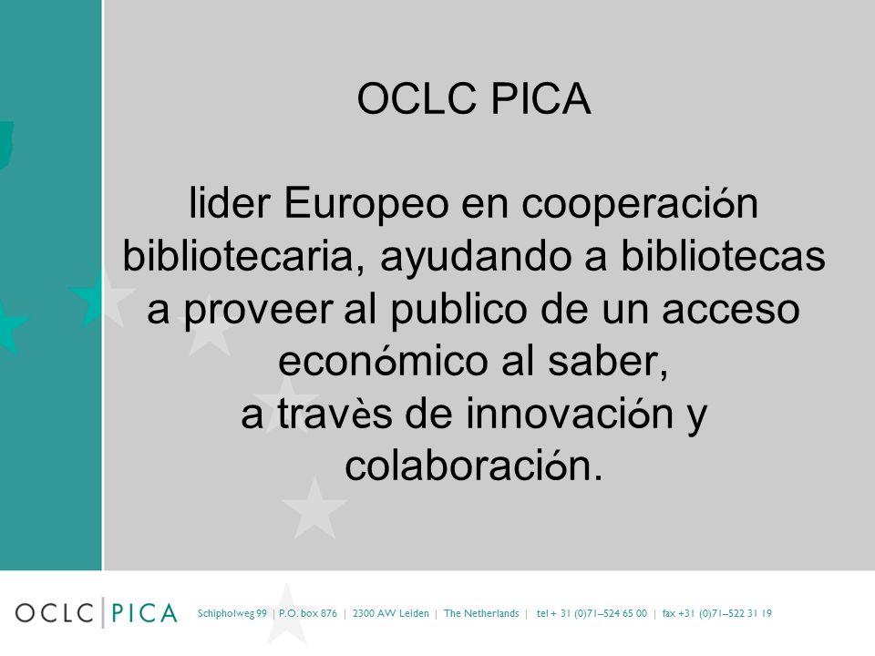 OCLC PICA lider Europeo en cooperaci ó n bibliotecaria, ayudando a bibliotecas a proveer al publico de un acceso econ ó mico al saber, a trav è s de innovaci ó n y colaboraci ó n.