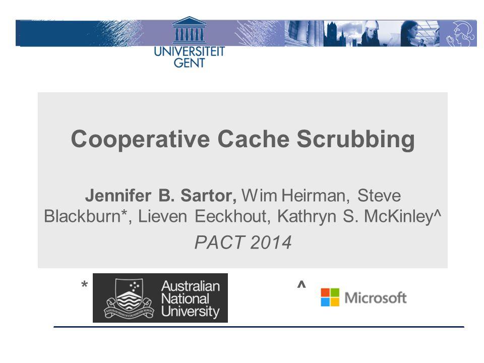 Cooperative Cache Scrubbing Jennifer B.