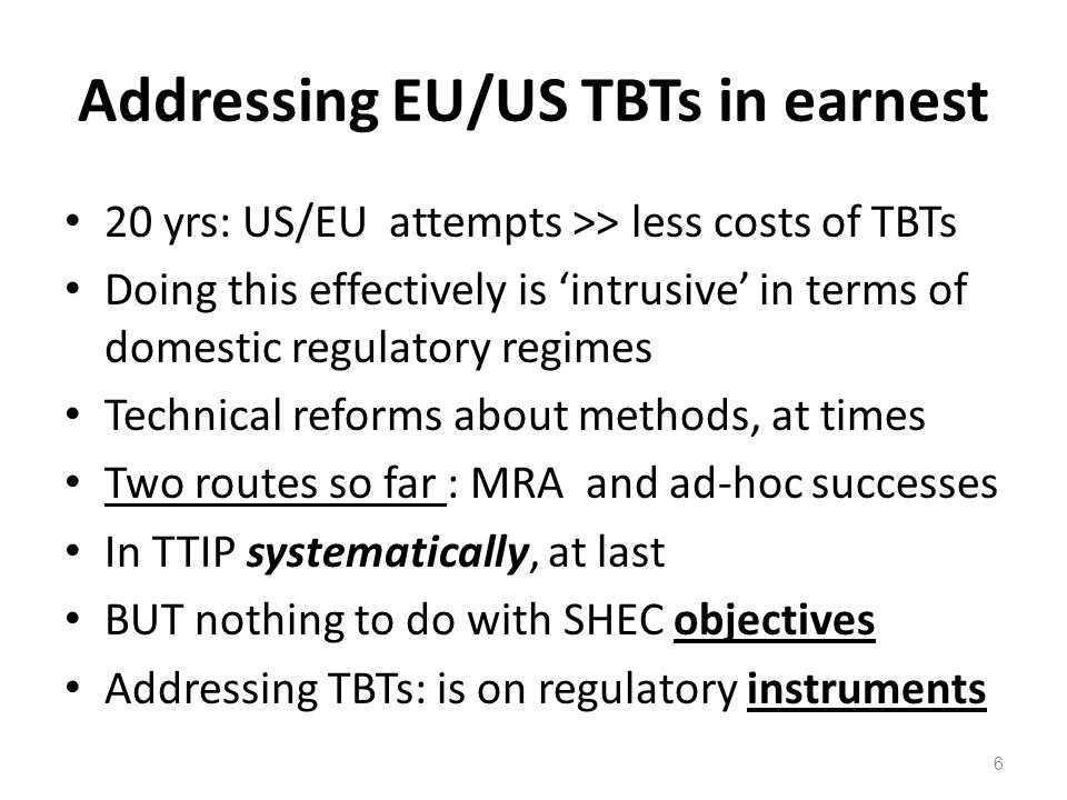 Offensive EU interests in TBTs Best served by (a) ambitious approach, as proposed by EU (b) strongly worded aim, as driver of basic TBT chapter + TBTs addressed in 'living agreement' TTIP : to close major gap in positions >> living agreement essential, takes time, flexibility Exploit technical reform openings actively 7