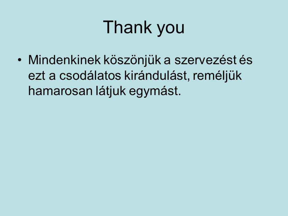 Thank you Mindenkinek köszönjük a szervezést és ezt a csodálatos kirándulást, reméljük hamarosan látjuk egymást.