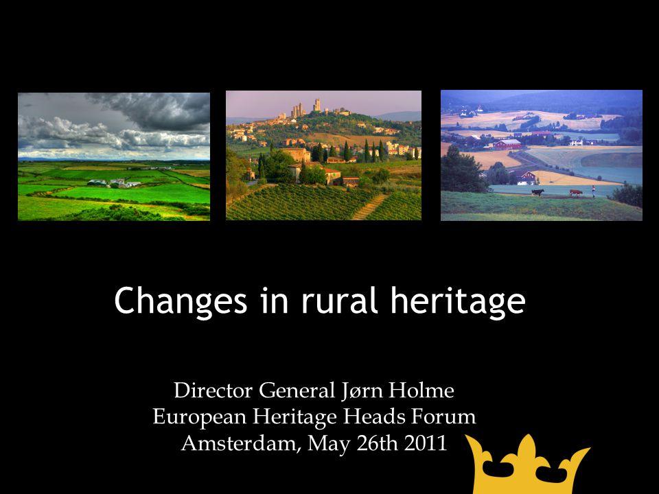 Changes in rural heritage Ill: Arkitekt Tore Ramberg (på oppdrag fra direktør Egil Mikkelsen ved Kulturhistorisk museum) Director General Jørn Holme European Heritage Heads Forum Amsterdam, May 26th 2011