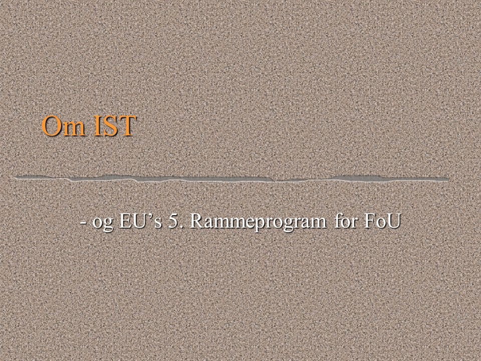 Om IST - og EU's 5. Rammeprogram for FoU