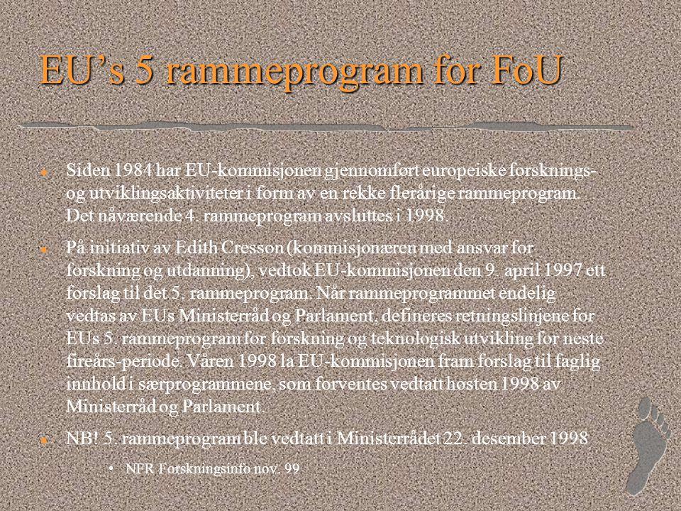 EU's 5 rammeprogram for FoU l l Siden 1984 har EU-kommisjonen gjennomført europeiske forsknings- og utviklingsaktiviteter i form av en rekke flerårige rammeprogram.