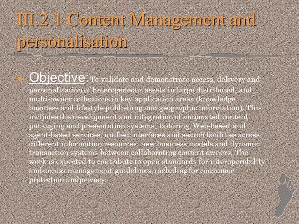 III.2.1 Content Management and personalisation Objective: To validate and demonstrate access, delivery and personalisation of heterogeneous assets in large distributed, and multi-owner collections in key application areas (knowledge, business and lifestyle publishing and geographic information).