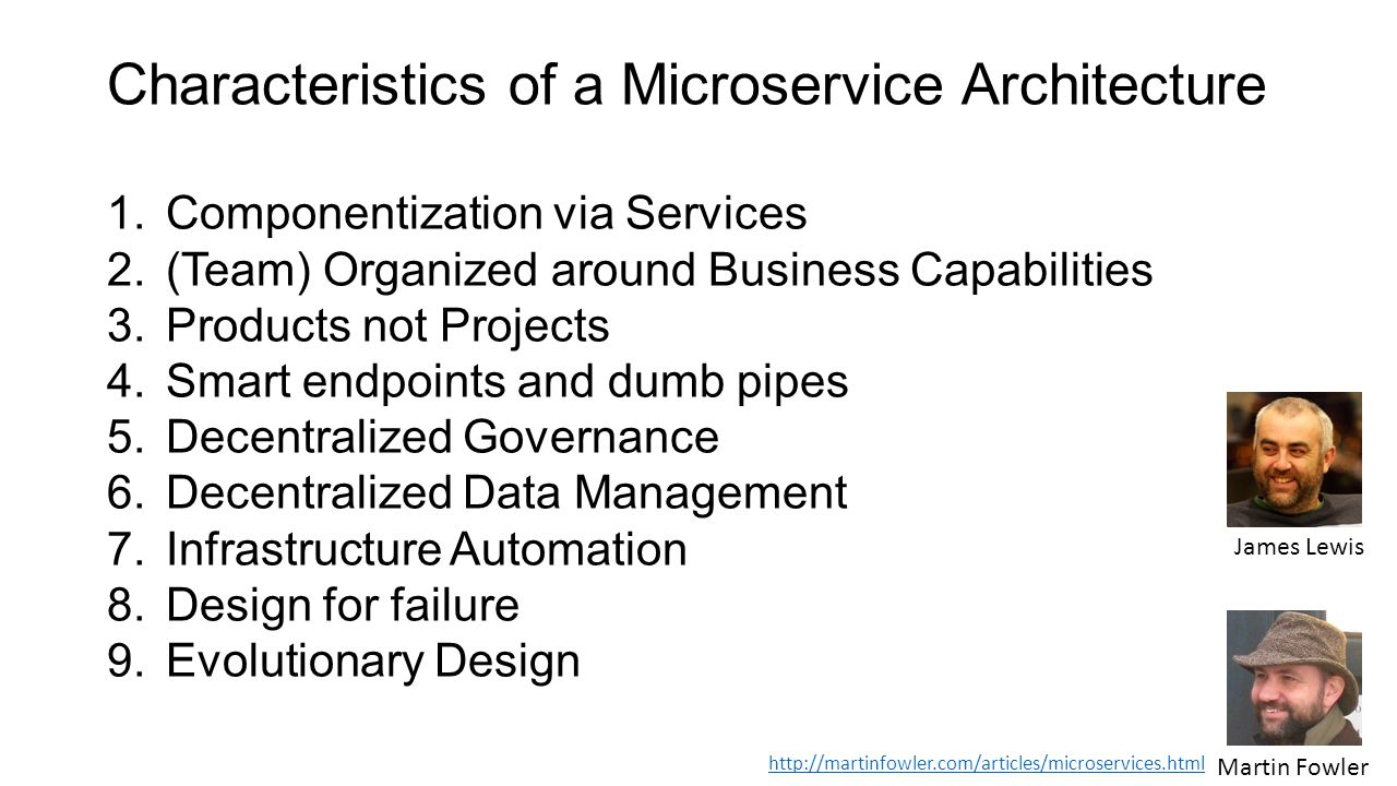 Characteristics of a Microservice Architecture 1.Componentization via Services 2.(Team) Organized around Business Capabilities 3.Products not Projects