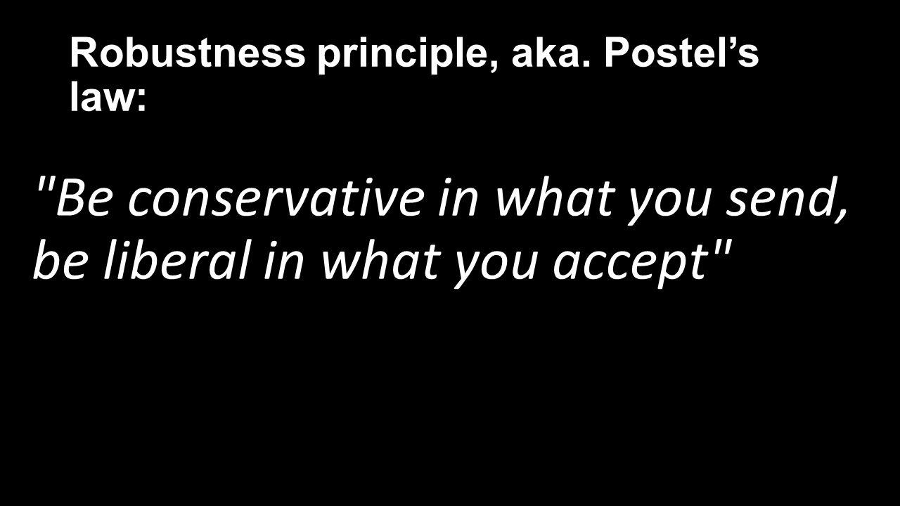 Robustness principle, aka. Postel's law: