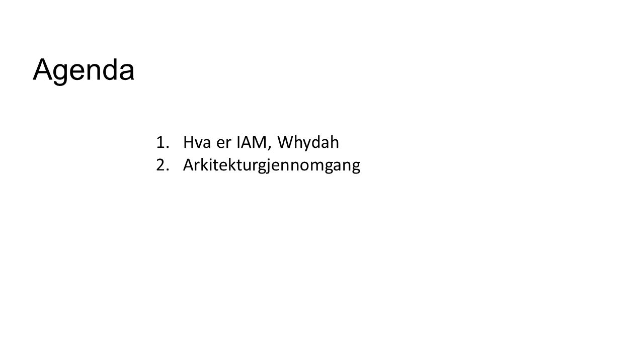 Agenda 1.Hva er IAM, Whydah 2.Arkitekturgjennomgang