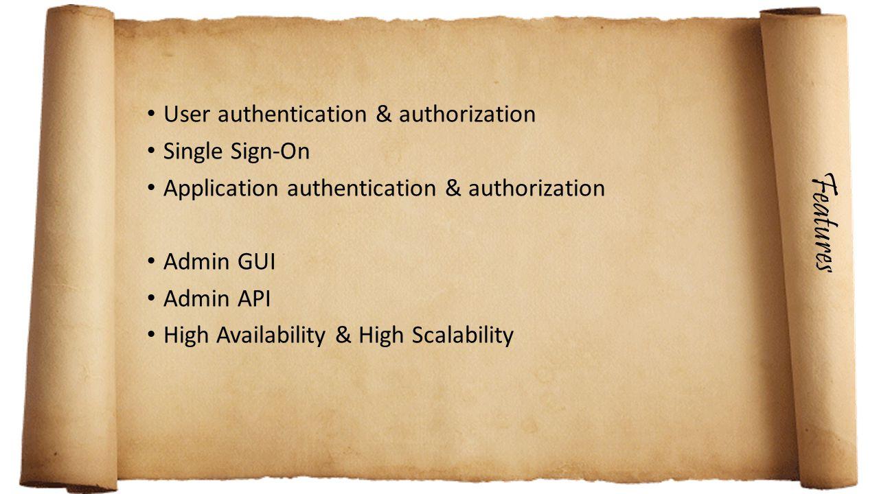 User authentication & authorization Single Sign-On Application authentication & authorization Admin GUI Admin API High Availability & High Scalability