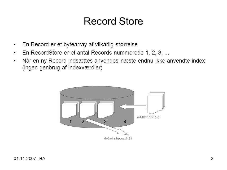 01.11.2007 - BA2 Record Store En Record er et bytearray af vilkårlig størrelse En RecordStore er et antal Records nummerede 1, 2, 3,...