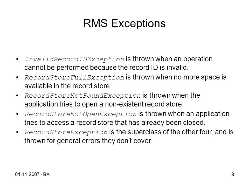 01.11.2007 - BA8 RMS Exceptions InvalidRecordIDException is thrown when an operation cannot be performed because the record ID is invalid. RecordStore