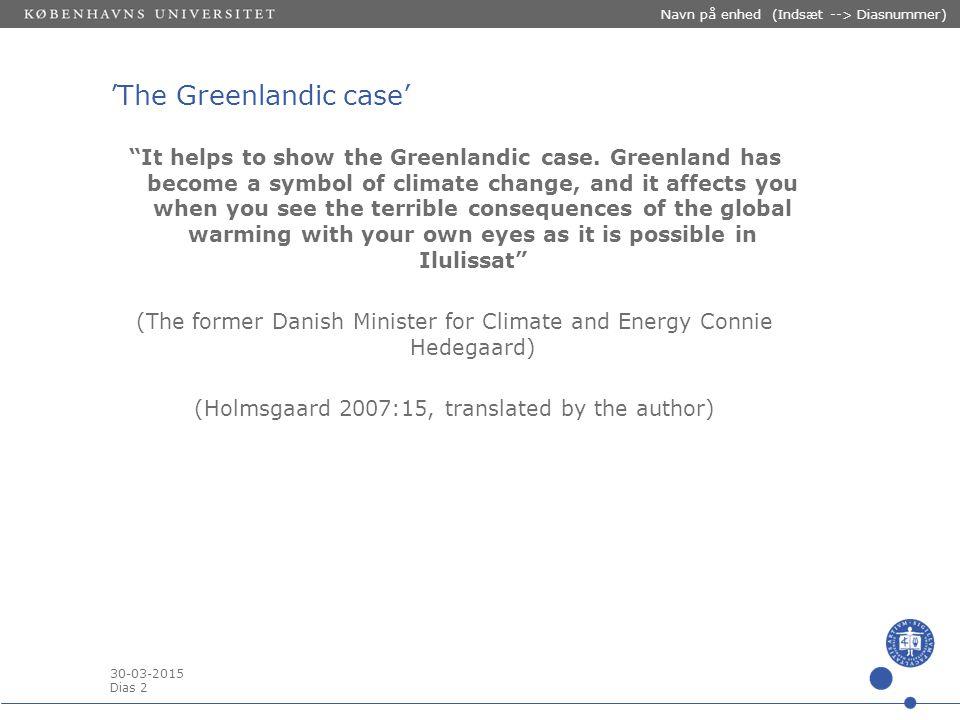"30-03-2015 Dias 2 Navn på enhed (Indsæt --> Diasnummer) 'The Greenlandic case' ""It helps to show the Greenlandic case. Greenland has become a symbol o"