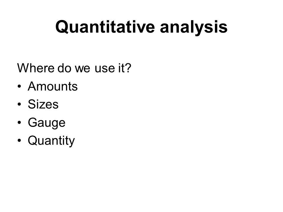 Quantitative analysis Where do we use it Amounts Sizes Gauge Quantity