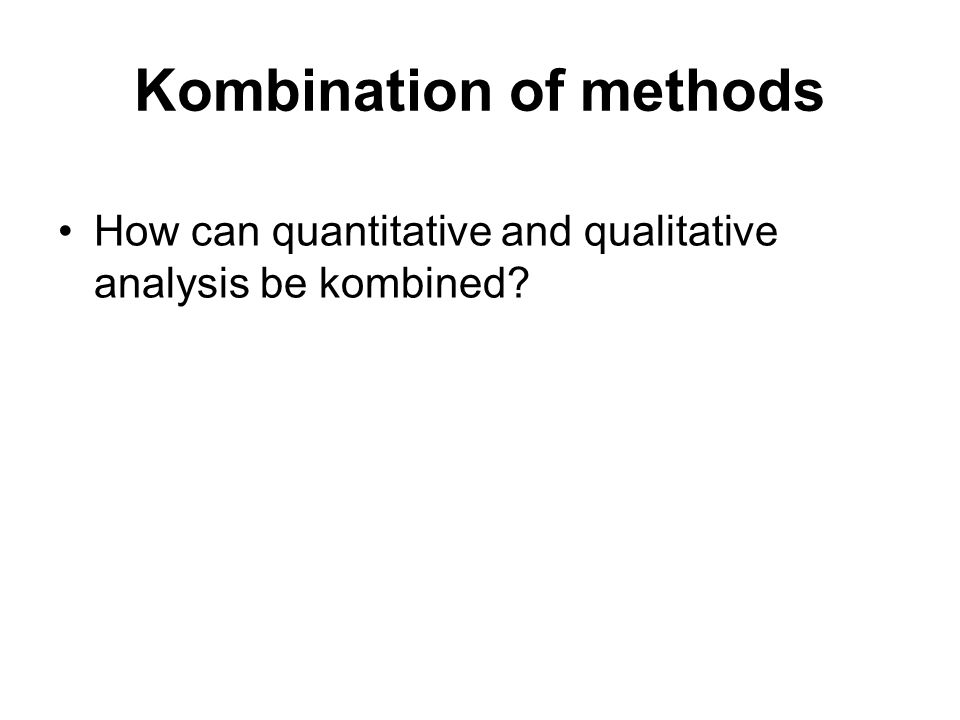Kombination of methods How can quantitative and qualitative analysis be kombined