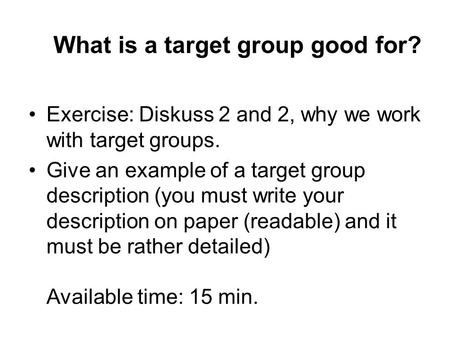 The target group description New assignment: Exchange your target group description with your neighbour group.