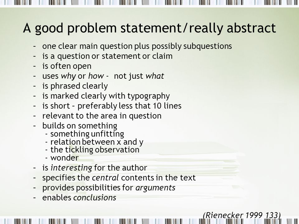 Paper quality criteria –focus – often narrow (!) –everything used in accordance with the purpose of the text (and not more) –can be seen as argumentation –connects the elements of the text –organized as an investigation/study of a problem in an area (Rienecker 2000 44)